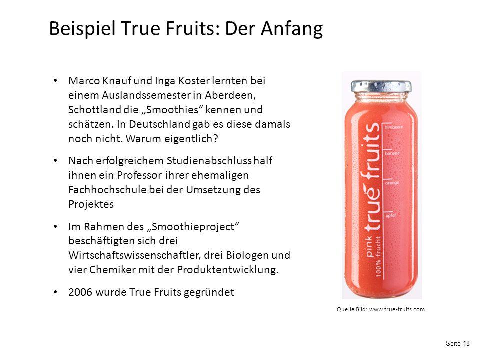 """Seite 18 Beispiel True Fruits: Der Anfang Marco Knauf und Inga Koster lernten bei einem Auslandssemester in Aberdeen, Schottland die """"Smoothies kennen und schätzen."""