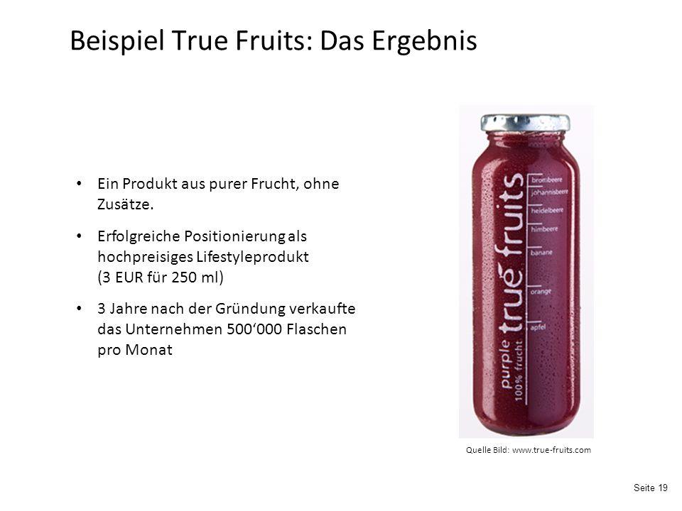 Seite 19 Beispiel True Fruits: Das Ergebnis Ein Produkt aus purer Frucht, ohne Zusätze.