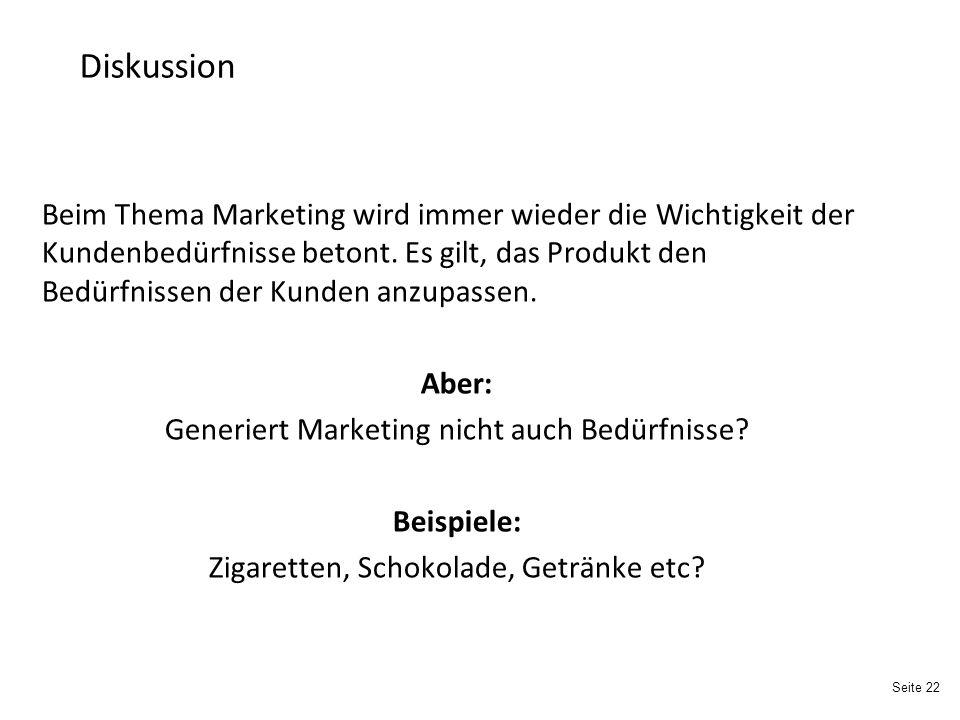 Seite 22 Diskussion Beim Thema Marketing wird immer wieder die Wichtigkeit der Kundenbedürfnisse betont.