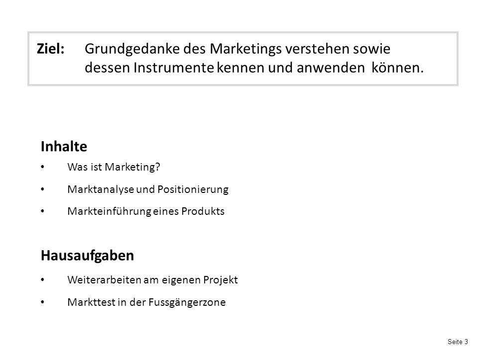 Seite 3 Ziel:Grundgedanke des Marketings verstehen sowie dessen Instrumente kennen und anwenden können.