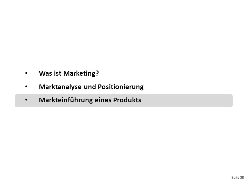 Seite 38 Was ist Marketing? Marktanalyse und Positionierung Markteinführung eines Produkts