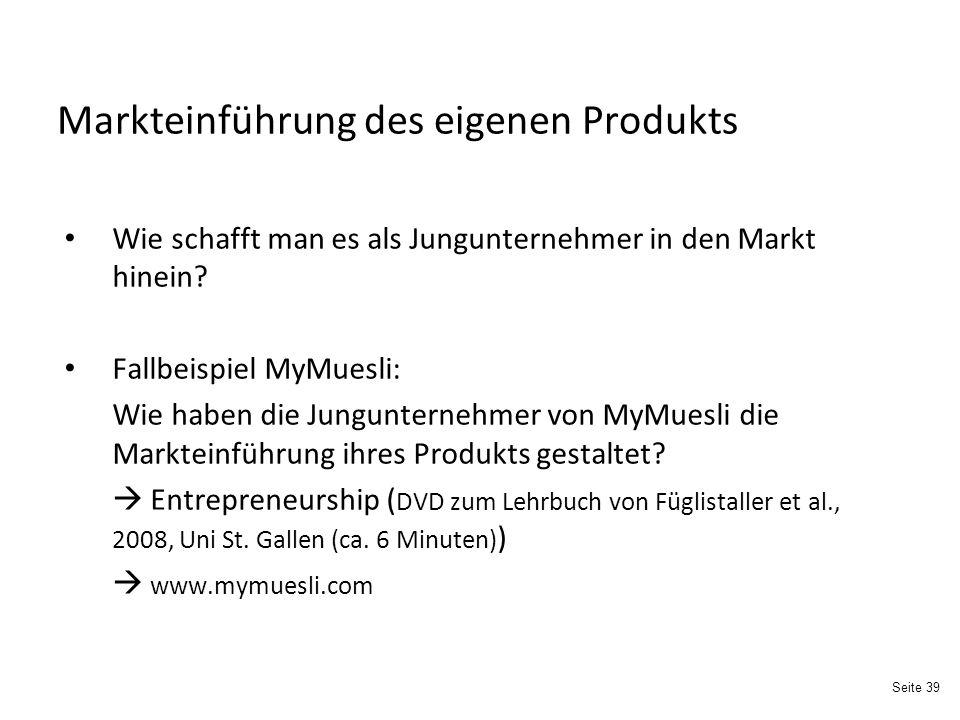 Seite 39 Markteinführung des eigenen Produkts Wie schafft man es als Jungunternehmer in den Markt hinein.