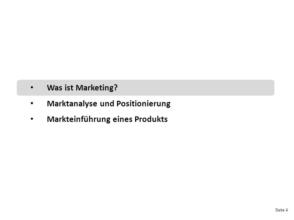 Seite 4 Was ist Marketing? Marktanalyse und Positionierung Markteinführung eines Produkts