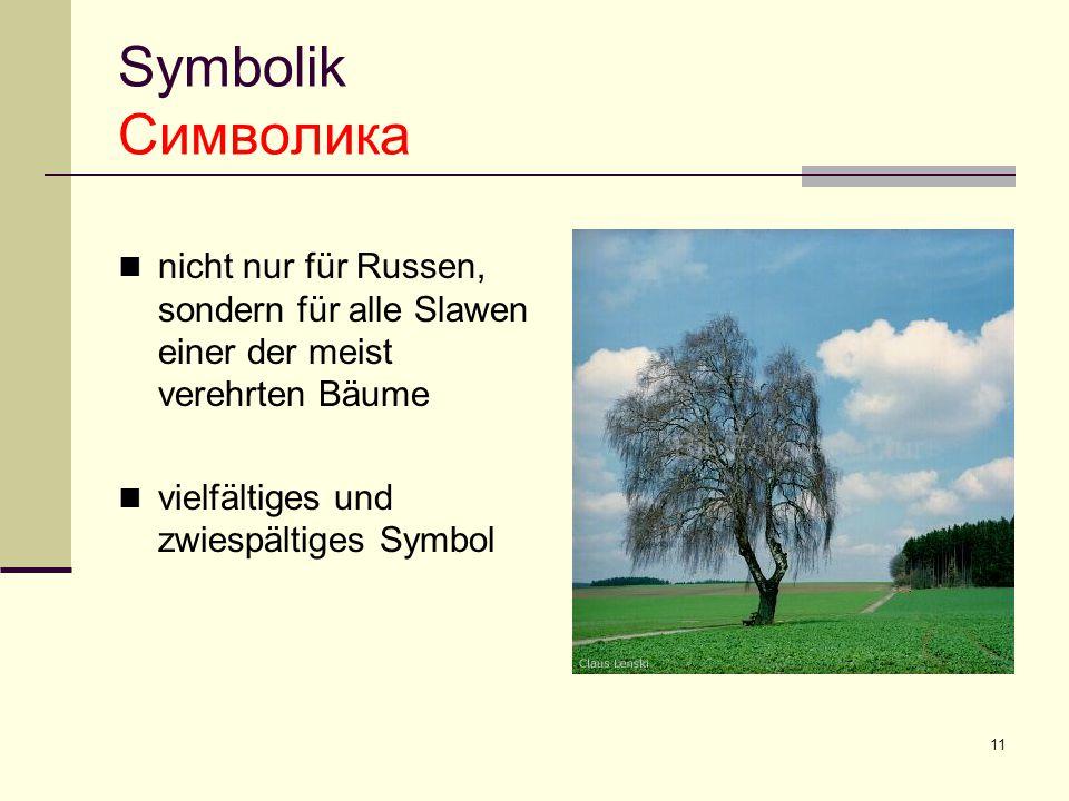 11 Symbolik Символика nicht nur für Russen, sondern für alle Slawen einer der meist verehrten Bäume vielfältiges und zwiespältiges Symbol