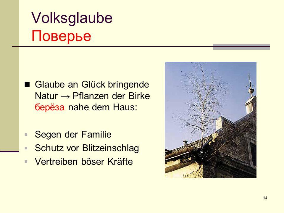 14 Volksglaube Поверье Glaube an Glück bringende Natur → Pflanzen der Birke берëза nahe dem Haus:  Segen der Familie  Schutz vor Blitzeinschlag  Ve