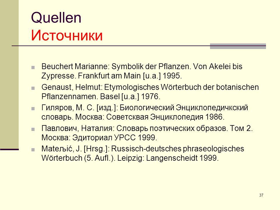 37 ■ Beuchert Marianne: Symbolik der Pflanzen. Von Akelei bis Zypresse. Frankfurt am Main [u.a. ] 1995. ■ Genaust, Helmut: Etymologisches W ö rterbuch