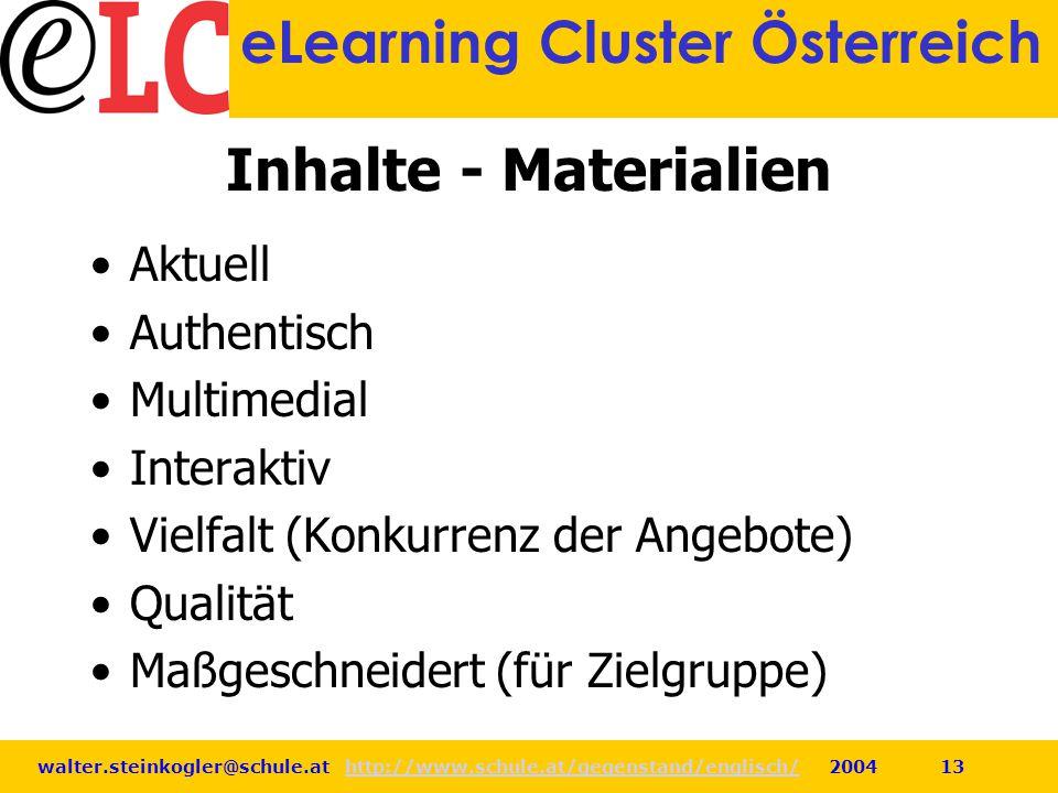 walter.steinkogler@schule.at http://www.schule.at/gegenstand/englisch/ 2004 13http://www.schule.at/gegenstand/englisch/ eLearning Cluster Österreich I