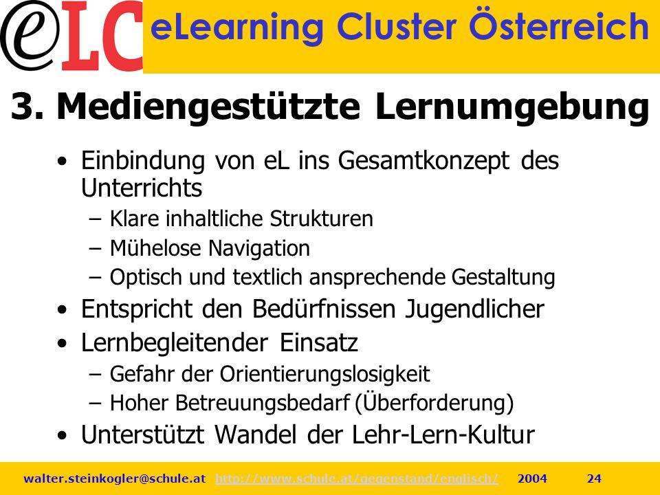 walter.steinkogler@schule.at http://www.schule.at/gegenstand/englisch/ 2004 24http://www.schule.at/gegenstand/englisch/ eLearning Cluster Österreich 3