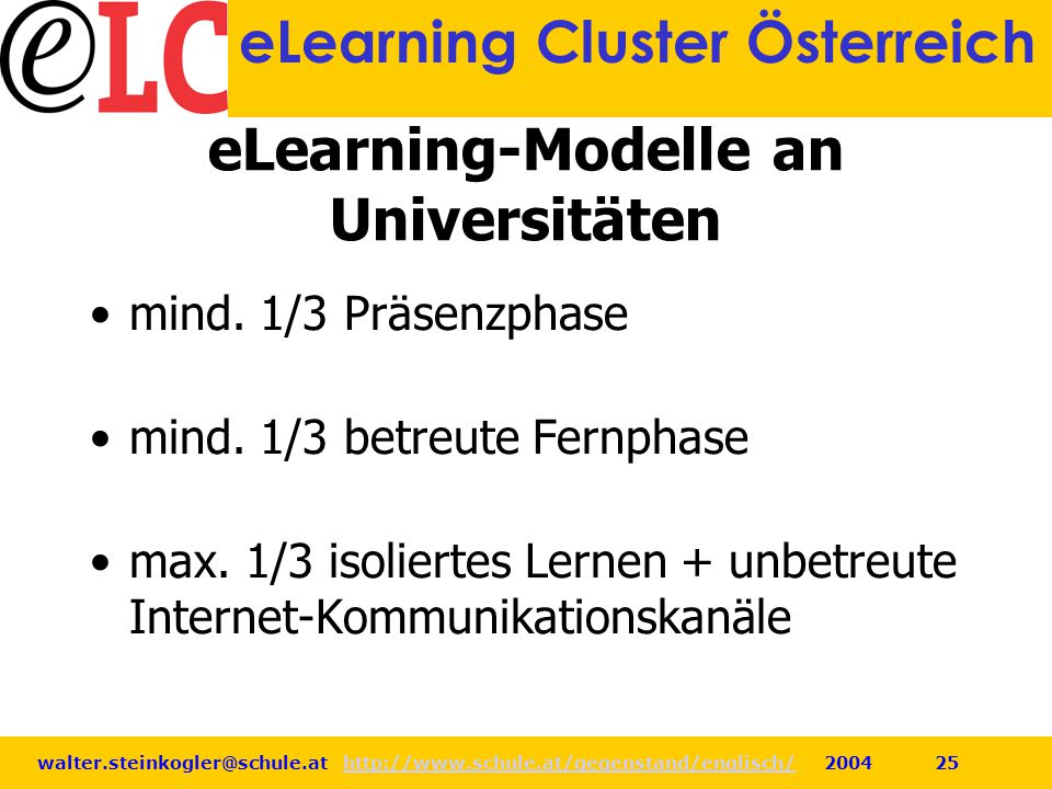 walter.steinkogler@schule.at http://www.schule.at/gegenstand/englisch/ 2004 25http://www.schule.at/gegenstand/englisch/ eLearning Cluster Österreich e