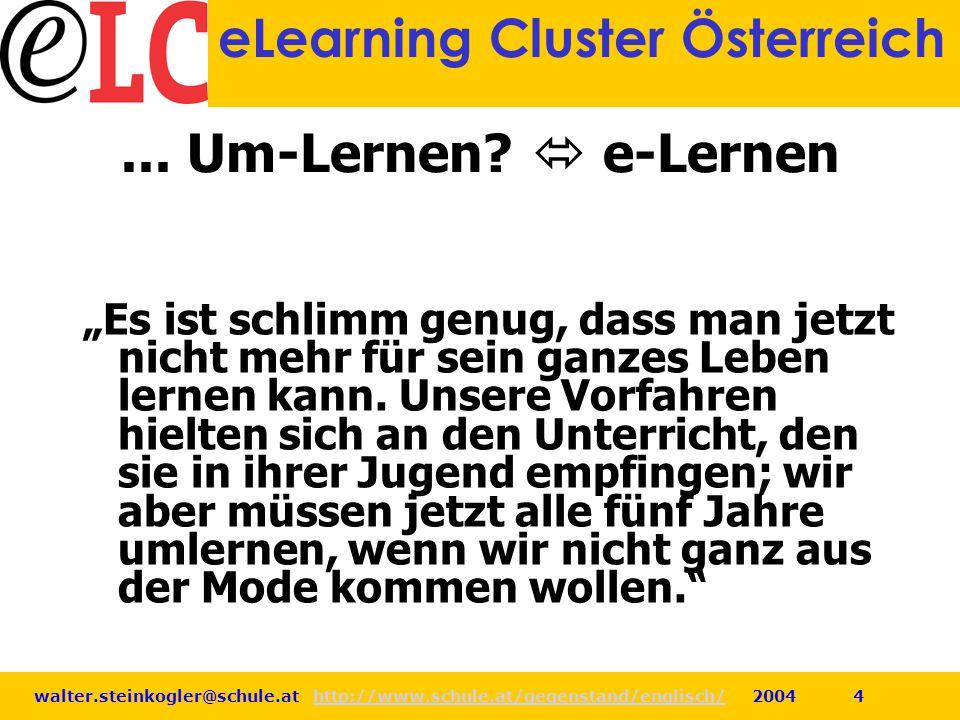 walter.steinkogler@schule.at http://www.schule.at/gegenstand/englisch/ 2004 4http://www.schule.at/gegenstand/englisch/ eLearning Cluster Österreich...