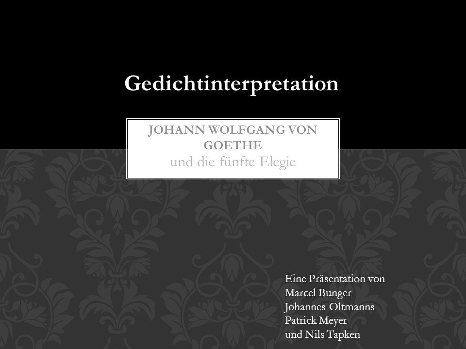 und die fünfte Elegie Eine Präsentation von Marcel Bunger Johannes Oltmanns Patrick Meyer und Nils Tapken Gedichtinterpretation