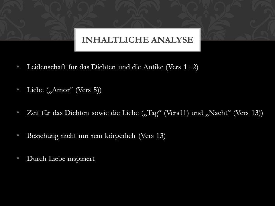 """Leidenschaft für das Dichten und die Antike (Vers 1+2) Liebe (""""Amor"""" (Vers 5)) Zeit für das Dichten sowie die Liebe (""""Tag"""" (Vers11) und """"Nacht"""" (Vers"""