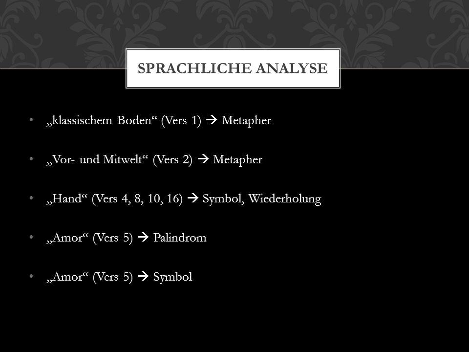 """""""klassischem Boden"""" (Vers 1)  Metapher """"Vor- und Mitwelt"""" (Vers 2)  Metapher """"Hand"""" (Vers 4, 8, 10, 16)  Symbol, Wiederholung """"Amor"""" (Vers 5)  Pal"""