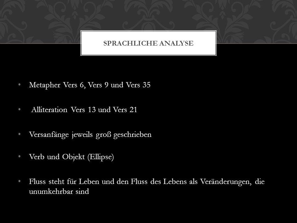 Metapher Vers 6, Vers 9 und Vers 35 Alliteration Vers 13 und Vers 21 Versanfänge jeweils groß geschrieben Verb und Objekt (Ellipse) Fluss steht für Le