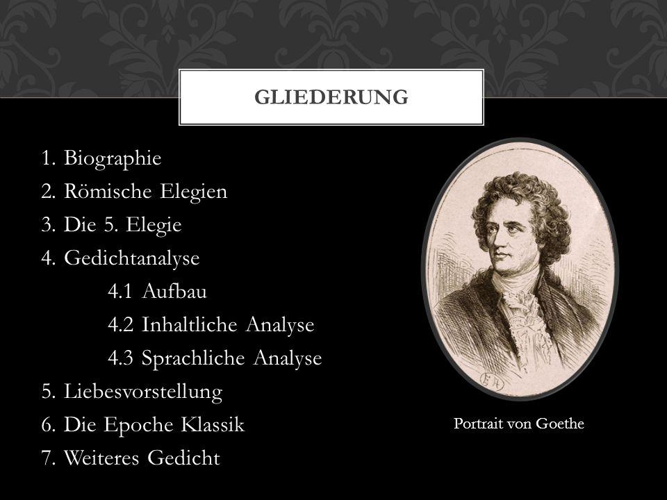 1. Biographie 2. Römische Elegien 3. Die 5. Elegie 4. Gedichtanalyse 4.1 Aufbau 4.2 Inhaltliche Analyse 4.3 Sprachliche Analyse 5. Liebesvorstellung 6