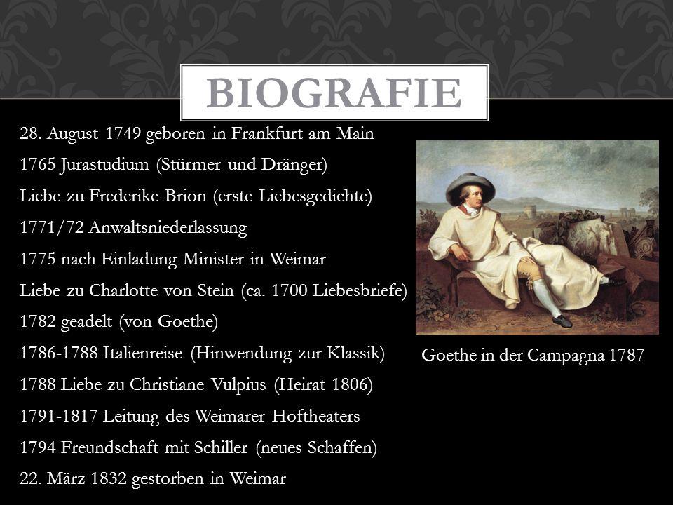 28. August 1749 geboren in Frankfurt am Main 1765 Jurastudium (Stürmer und Dränger) Liebe zu Frederike Brion (erste Liebesgedichte) 1771/72 Anwaltsnie