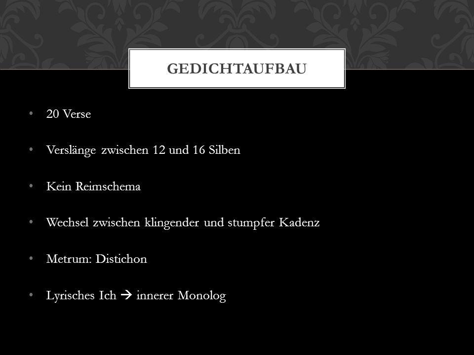 20 Verse Verslänge zwischen 12 und 16 Silben Kein Reimschema Wechsel zwischen klingender und stumpfer Kadenz Metrum: Distichon Lyrisches Ich  innerer