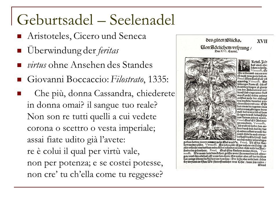 Geburtsadel – Seelenadel Aristoteles, Cicero und Seneca Überwindung der feritas virtus ohne Ansehen des Standes Giovanni Boccaccio: Filostrato, 1335: