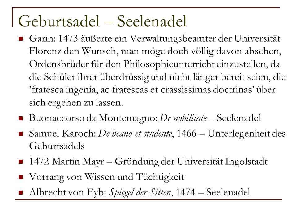 Geburtsadel – Seelenadel Garin: 1473 äußerte ein Verwaltungsbeamter der Universität Florenz den Wunsch, man möge doch völlig davon absehen, Ordensbrüd