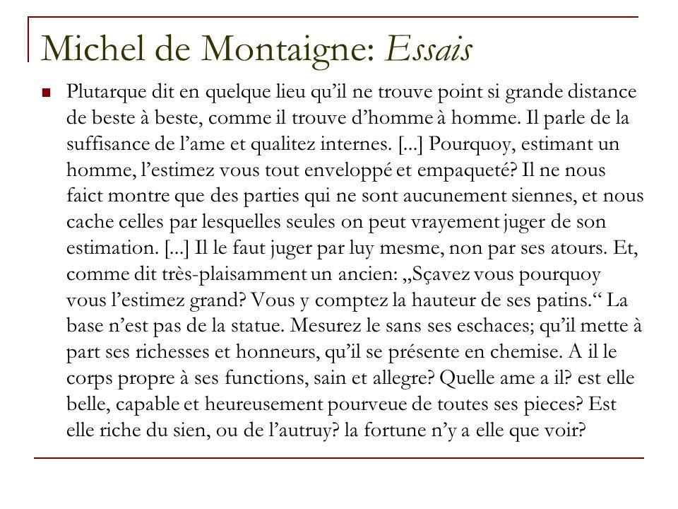 Michel de Montaigne: Essais Plutarque dit en quelque lieu qu'il ne trouve point si grande distance de beste à beste, comme il trouve d'homme à homme.