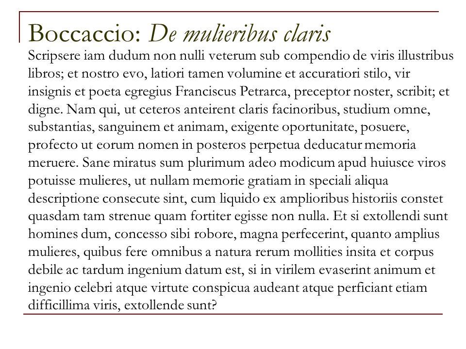 Boccaccio: De mulieribus claris Scripsere iam dudum non nulli veterum sub compendio de viris illustribus libros; et nostro evo, latiori tamen volumine