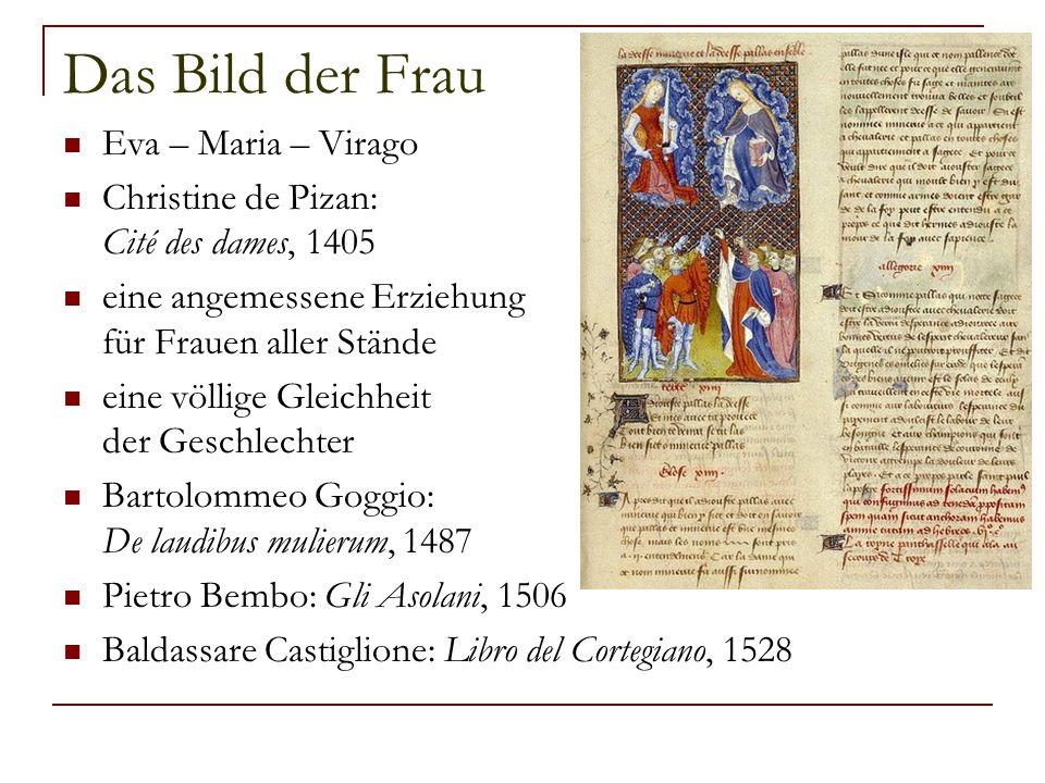 Das Bild der Frau Eva – Maria – Virago Christine de Pizan: Cité des dames, 1405 eine angemessene Erziehung für Frauen aller Stände eine völlige Gleich