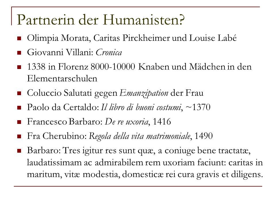 Partnerin der Humanisten? Olimpia Morata, Caritas Pirckheimer und Louise Labé Giovanni Villani: Cronica 1338 in Florenz 8000-10000 Knaben und Mädchen