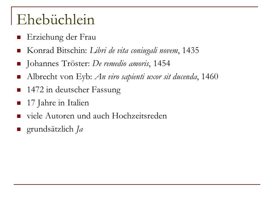Ehebüchlein Erziehung der Frau Konrad Bitschin: Libri de vita coniugali novem, 1435 Johannes Tröster: De remedio amoris, 1454 Albrecht von Eyb: An vir