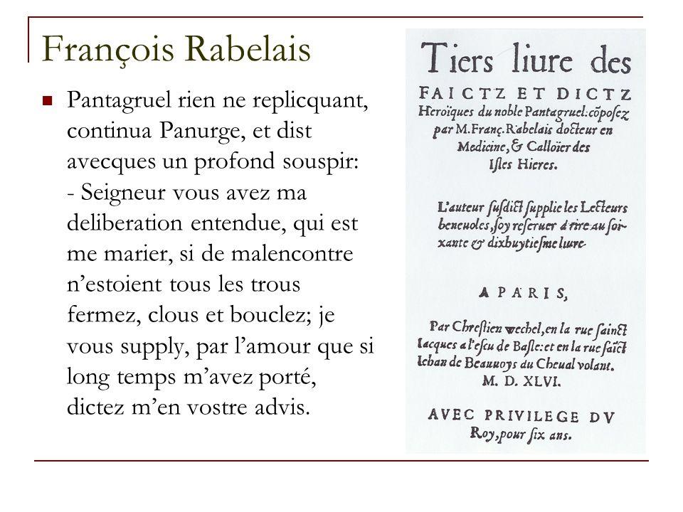 François Rabelais Pantagruel rien ne replicquant, continua Panurge, et dist avecques un profond souspir: - Seigneur vous avez ma deliberation entendue