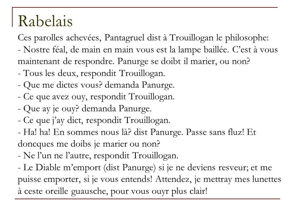 Rabelais Ces parolles achevées, Pantagruel dist à Trouillogan le philosophe: - Nostre féal, de main en main vous est la lampe baillée. C'est à vous ma