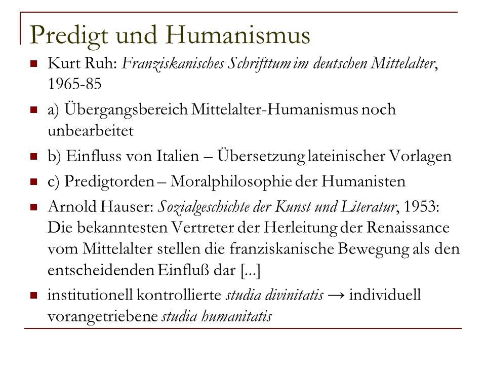 Predigt und Humanismus Kurt Ruh: Franziskanisches Schrifttum im deutschen Mittelalter, 1965-85 a) Übergangsbereich Mittelalter-Humanismus noch unbearb