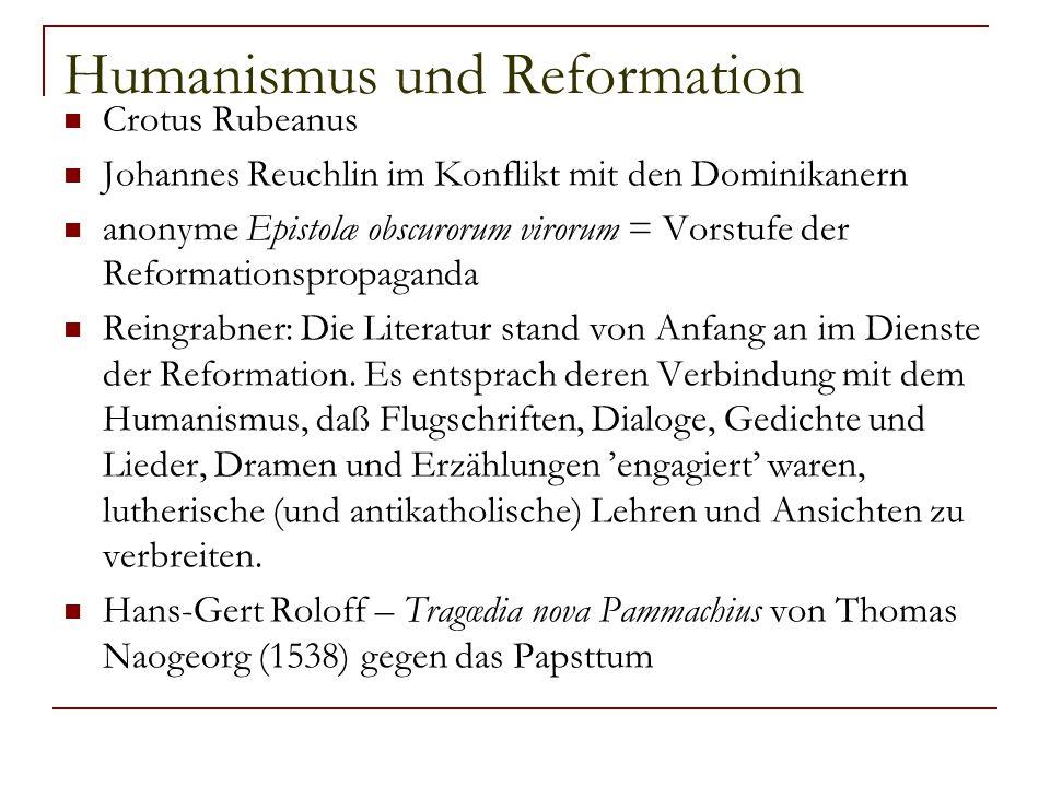 Humanismus und Reformation Crotus Rubeanus Johannes Reuchlin im Konflikt mit den Dominikanern anonyme Epistolæ obscurorum virorum = Vorstufe der Refor