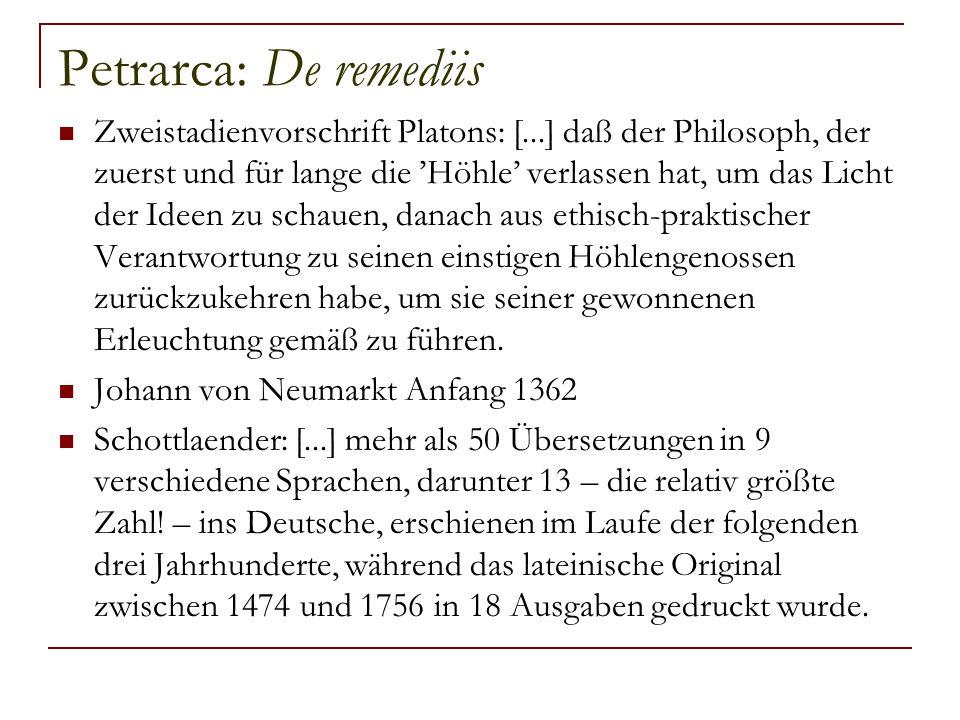 Petrarca: De remediis Zweistadienvorschrift Platons: [...] daß der Philosoph, der zuerst und für lange die 'Höhle' verlassen hat, um das Licht der Ide