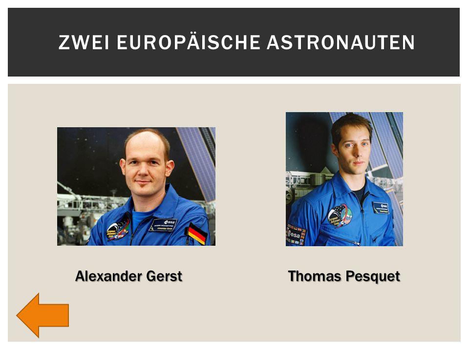 ZWEI EUROPÄISCHE ASTRONAUTEN Alexander Gerst Thomas Pesquet