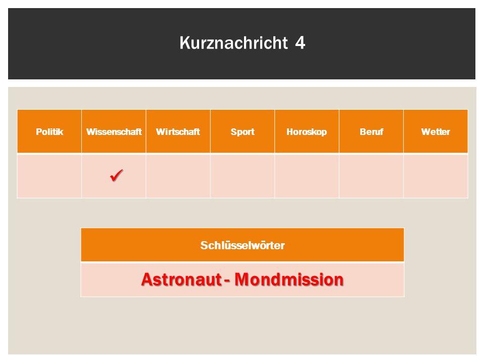 Kurznachricht 4 PolitikWissenschaftWirtschaftSportHoroskopBerufWetter Schlüsselwörter Astronaut - Mondmission