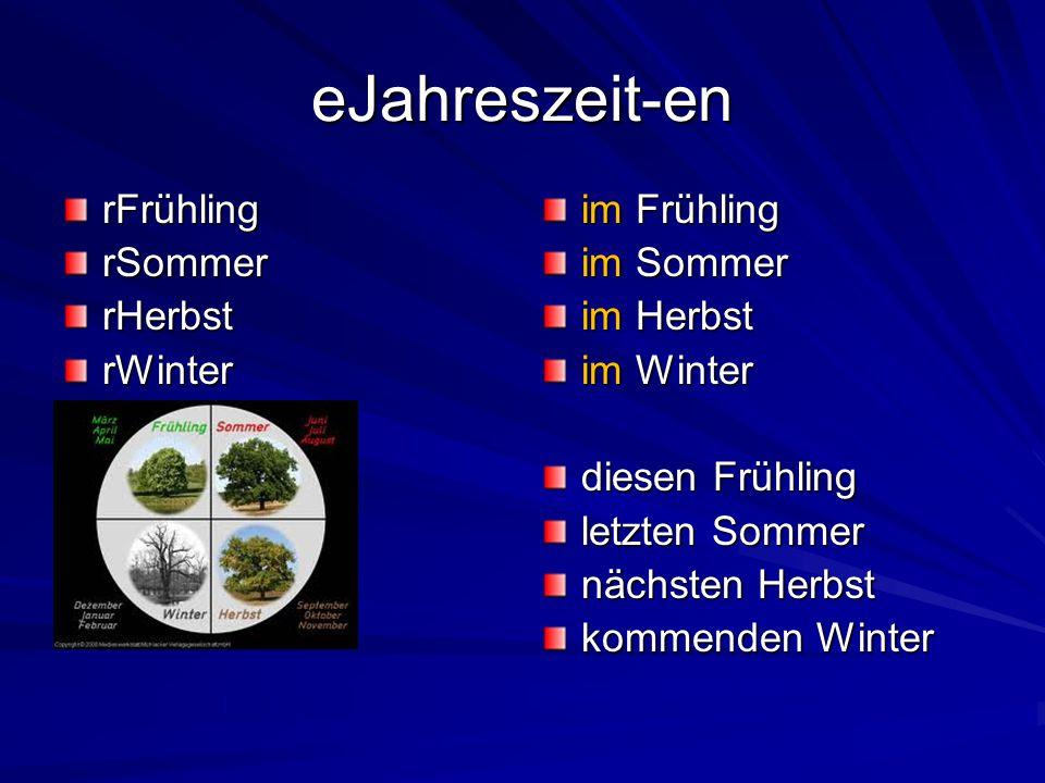 eJahreszeit-en rFrühlingrSommerrHerbstrWinter im Frühling im Sommer im Herbst im Winter diesen Frühling letzten Sommer nächsten Herbst kommenden Winter