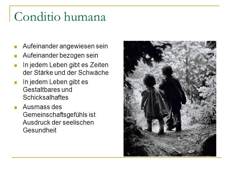 Conditio humana Aufeinander angewiesen sein Aufeinander bezogen sein In jedem Leben gibt es Zeiten der Stärke und der Schwäche In jedem Leben gibt es
