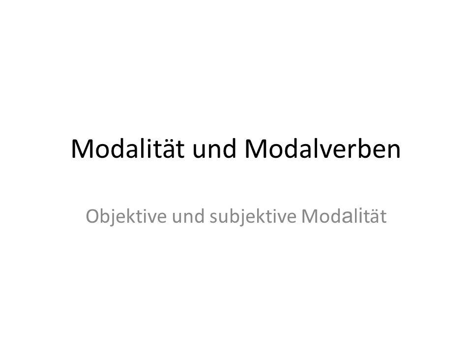 Modalität und Modalverben Objektive und subjektive Mod a l i tät