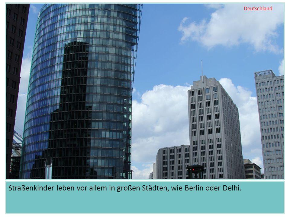 Straßenkinder leben vor allem in großen Städten, wie Berlin oder Delhi. Deutschland