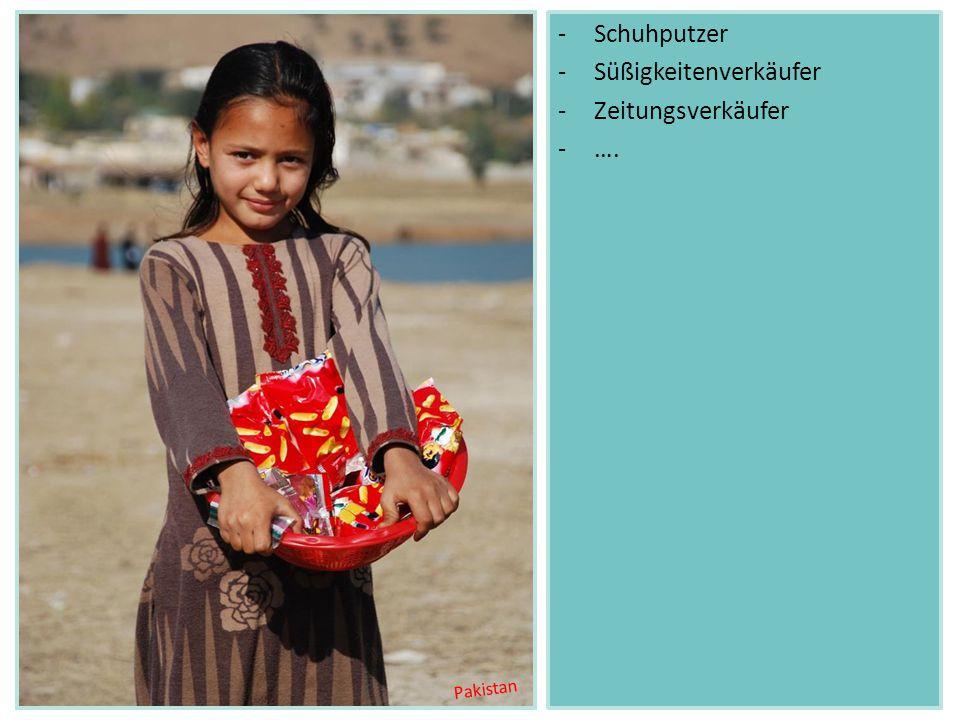 -Schuhputzer -Süßigkeitenverkäufer -Zeitungsverkäufer -…. Pakistan