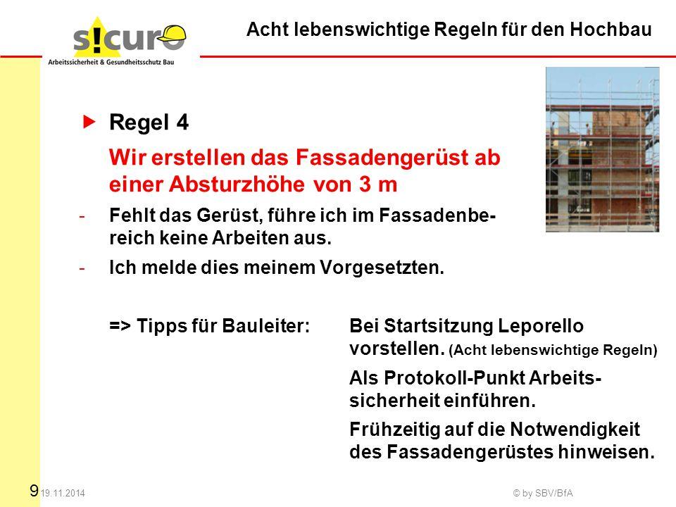 9 19.11.2014 © by SBV/BfA  Regel 4 Wir erstellen das Fassadengerüst ab einer Absturzhöhe von 3 m -Fehlt das Gerüst, führe ich im Fassadenbe- reich ke