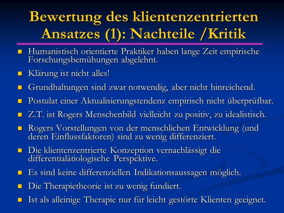 Bewertung des klientenzentrierten Ansatzes (1): Nachteile /Kritik Humanistisch orientierte Praktiker haben lange Zeit empirische Forschungsbemühungen