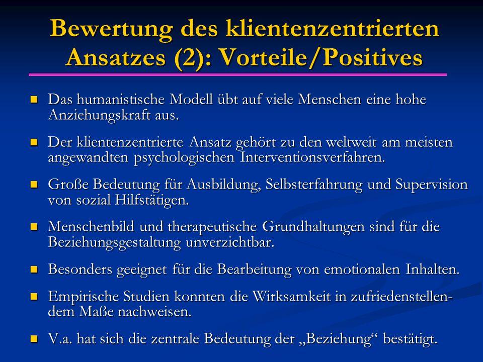 Bewertung des klientenzentrierten Ansatzes (2): Vorteile/Positives Das humanistische Modell übt auf viele Menschen eine hohe Anziehungskraft aus. Das