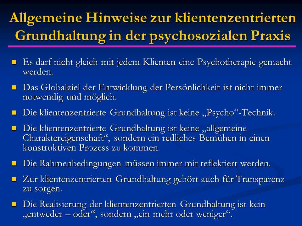 Allgemeine Hinweise zur klientenzentrierten Grundhaltung in der psychosozialen Praxis Es darf nicht gleich mit jedem Klienten eine Psychotherapie gema