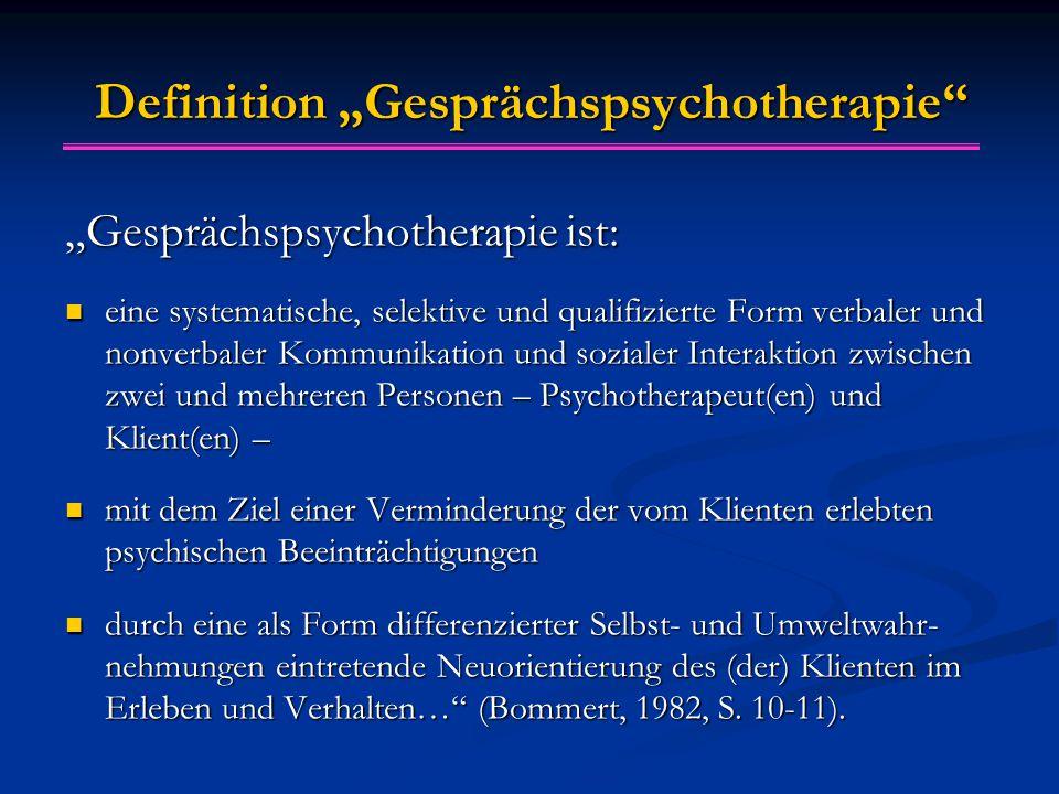 """Definition """"Gesprächspsychotherapie"""" """"Gesprächspsychotherapie ist: eine systematische, selektive und qualifizierte Form verbaler und nonverbaler Kommu"""