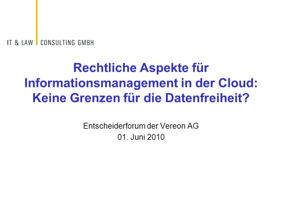 Rechtliche Aspekte für Informationsmanagement in der Cloud: Keine Grenzen für die Datenfreiheit? Entscheiderforum der Vereon AG 01. Juni 2010