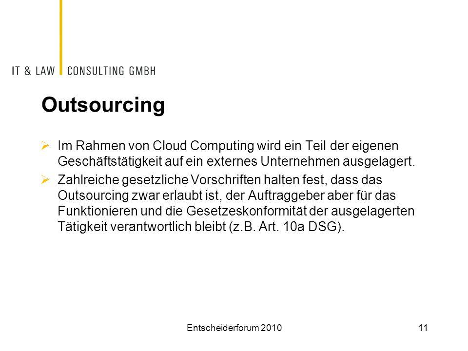 Outsourcing  Im Rahmen von Cloud Computing wird ein Teil der eigenen Geschäftstätigkeit auf ein externes Unternehmen ausgelagert.  Zahlreiche gesetz