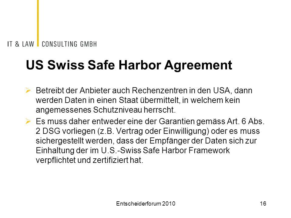 US Swiss Safe Harbor Agreement  Betreibt der Anbieter auch Rechenzentren in den USA, dann werden Daten in einen Staat übermittelt, in welchem kein an