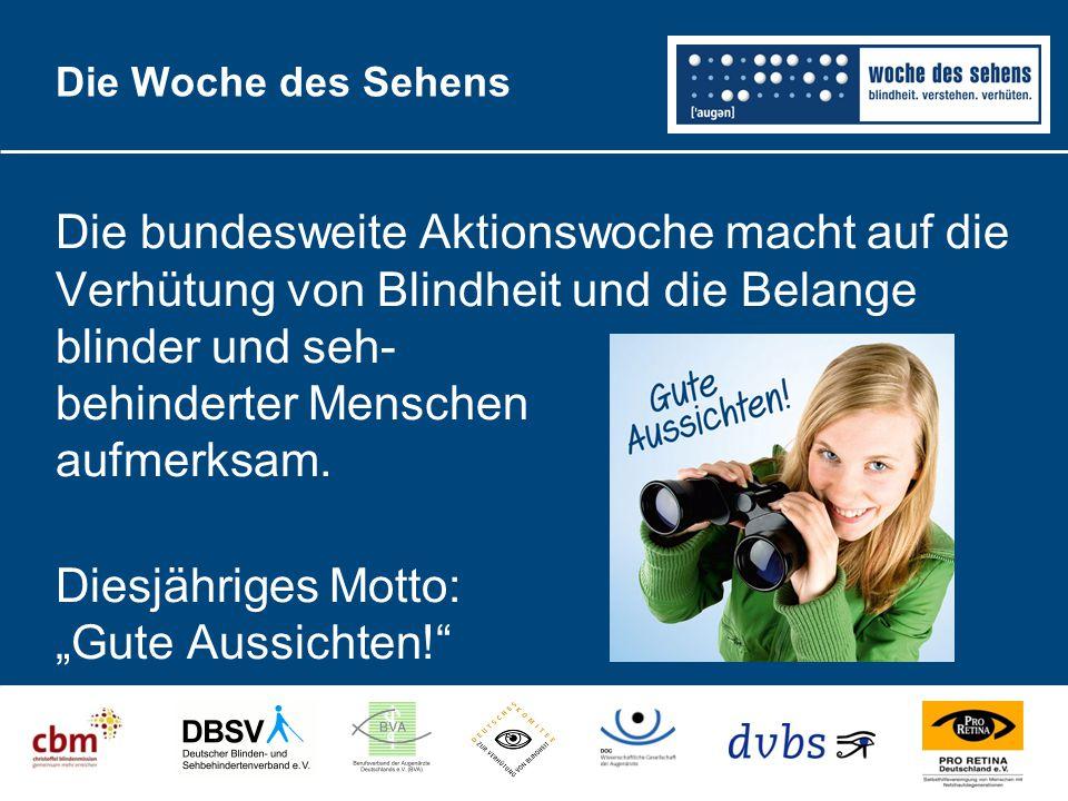 Die Woche des Sehens Die bundesweite Aktionswoche macht auf die Verhütung von Blindheit und die Belange blinder und seh- behinderter Menschen aufmerks