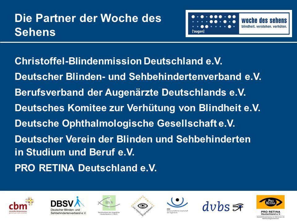 Die Partner der Woche des Sehens Christoffel-Blindenmission Deutschland e.V. Deutscher Blinden- und Sehbehindertenverband e.V. Berufsverband der Augen